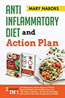 Anti Inflammatory Diet and Action Plan: 2 Manuscripts in 1 : Anti-Inflammatory Diet for Beginners: + Eat Stop Eat: Intermittent Fasting Diet to Have More Energy and Lose Weight