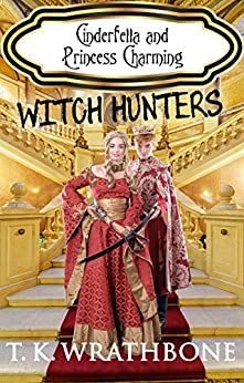 Cinderfella and Princess Charming: Witch Hunters by [Wrathbone, T.K.]