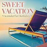 SWEET VACATION~wonderful holiday~