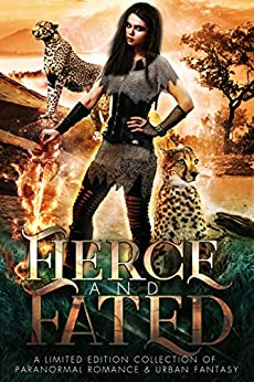 Fierce and Fated: A Limited Edition Collection of Paranormal Romance and Urban Fantasy by [Biglow, Sarah, Zenk, Molly, Beaumont, CJ, Canavan, April, Clark, Daniella, Adkins, Heather Marie, Street, Liza, Sams, Candace, Serrah, Brantwijn, Gray, Elena, McCracken, Kelli, Sarah Zolton Arthur, Valia Lind, JS Bright , Holly Holston, Erica Gerald Mason, Angelique Armae, Keira Blackwood, Shelique Lize]