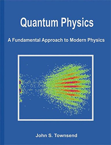 Download Quantum Physics: A Fundamental Approach to Modern Physics 1891389629