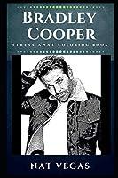 Bradley Cooper Stress Away Coloring Book: An Adult Coloring Book Based on The Life of Bradley Cooper. (Bradley Cooper Stress Away Coloring Books)
