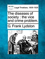 The Diseases of Society: The Vice and Crime Problem.