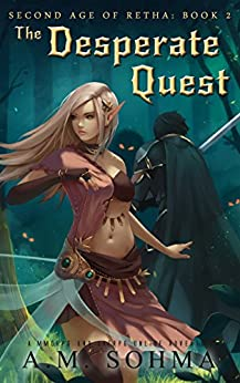 The Desperate Quest: A MMORPG and LitRPG Online Adventure (Second Age of Retha Book 2) by [Sohma, A. M.]