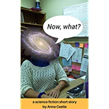 Now, what?: A science fiction short story