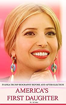 America's First Daughter: Ivanka Trump Biography Before and After Election by [Salim, Ali]