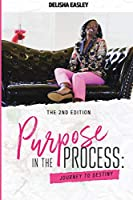 Purpose in the Process: Journey to Destiny