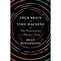 Your Brain Is a Time Machine: The Neuroscience and Physics of Time (English Edition)