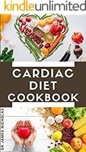 CARDIAC DIET COOKBOOK: Delicious Recipes to Help Prevent and Reverse Heart Disease : Includes Meal Plan Dietary Advice and Healthy Heart Secrets (English Edition)