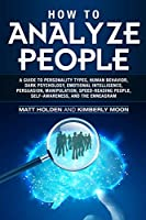 How to Analyze People: A Guide to Personality Types, Human Behavior, Dark Psychology, Emotional Intelligence, Persuasion, Manipulation, Speed-Reading People, Self-Awareness, and the Enneagram