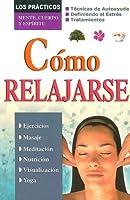 Como relajarse/ How to Relax (Los Practicos: Mente, Cuerpro y Espiritu)