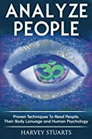 Analyze People: Proven Techniques to Read People, Their Body Language and Human Psycology