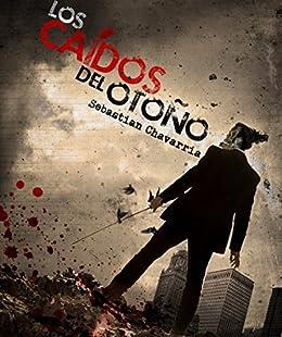 Los Caídos del Otoño (Spanish Edition) by [Chavarría, Sebastián]