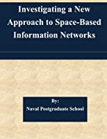 Investigating a New Approach to Space: Based Information Networks