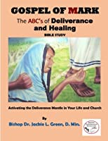 Gospel of Mark: A Look at the Deliverance and Healing Ministry of Jesus