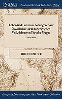 Leben Und Lieben in Norwegen: Vier Novellen Aus Dem Norwegischen Volksleben Von Theodor Mugge; Erster Band
