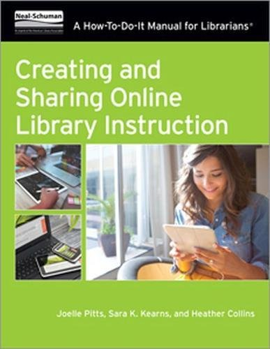 Download Creating and Sharing Online Library Instruction: A How-To-Do-It Manual for Librarians 0838915620