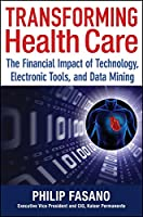 Transforming Health Care: The Financial Impact of Technology, Electronic Tools and Data Mining (Wiley Finance)
