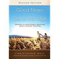 Good News About Sex and Marriage: Answers to Your Honest Questions About Catholic Teaching