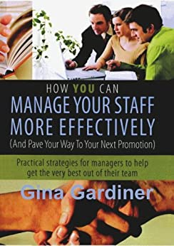 How YOU can Manage Your Staff More Effectively by [Gardiner, Gina]
