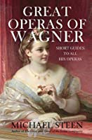 Great Operas of Wagner: Short Guides to all his Operas (The Great Opera Companion - Individual Guides to a Hundred Best Operas)