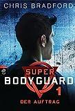 Super Bodyguard - Der Auftrag (Die Super Bodyguard-Reihe 1) (German Edition)