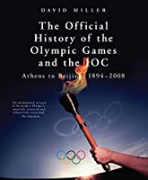 The Official History of the Olympic Games and the IOC: Athens to Beijing, 1894-2009 (Official History of the Olympic Games & the Ioc)