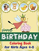 Happy Birthday Coloring Book for Girls Ages 4-8: An Birthday Coloring Book with beautiful Birthday Cake, Cupcakes, Hat, bears, boys, girls, candles, balloons, and many more Delightful Fantasy Scenes for Relaxation, Amazing Birthday Gifts