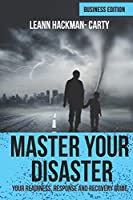 Master Your Disaster: Business Edition: Your Readiness, Response and Recovery Prep Guide