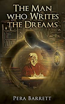 The Man Who Writes the Dreams: A book about following dreams by [Barrett, Pera]