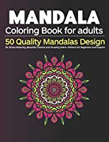 Mandala Coloring Book for Adults: 50 Quality Mandalas Design for Stress Relieving, Beautiful Flowers and Amazing Swirls. Patterns for Beginners and Experts
