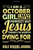 I Am A October Girl I May Not Be Perfect But Jesus Thinks I'm Worth Dying For Bible Reading Journal: Bible Reading Gift Journal – Bible Journal