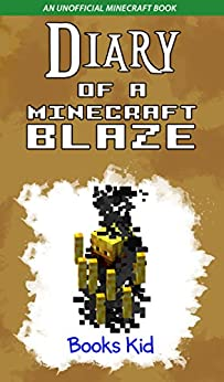 Diary of a Minecraft Blaze: An Unofficial Minecraft Book (Minecraft Diary Books and Wimpy Zombie Tales For Kids 12) by [Kid, Books]