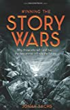 Winning the Story Wars: Why Those Who Tell-And Live-the Best Stories Will Rule the Future