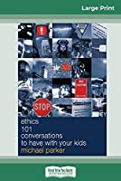 Ethics 101 Conversations to have with your Kids (16pt Large Print Edition)