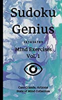 Sudoku Genius Mind Exercises Volume 1: Casa Grande, Arizona State of Mind Collection