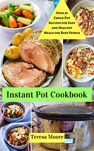 Instant Pot Cookbook:  Over 50 Crock Pot Recipes for Easy and Healthy Meals for Busy People (Healthy Food Book 46) (English Edition)