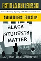 Fighting Academic Repression and Neoliberal Education: Resistance, Reclaiming, Organizing, and Black Lives Matter in Education (Radical Animal Studies and Total Liberation)