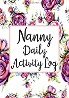 Nanny Daily Activity Log: Track and Monitor The Baby's Schedule - Record Sleep, Feed, Time, Activity & Poop Diaper Change (Floral Daily Nanny Log Tracker)