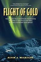 Flight of Gold: Two Pilots' True Adventure Discovering Northwest Airline's Flight 4422, Alaska's Legendary Gold Wreck