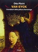Van Eyck. I fondatori della pittura fiamminga