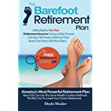 The Barefoot Retirement Plan: Safely Build a Tax-Free Retirement Income Using a Little-Known 150 Year Old Proven Retirement P