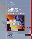 CATIA V5 - Konstruktionsmethodik zur Modellierung von Volumenkoerpern: Part-Design fuer das Giessen, Spritzgiessen, Schmieden, Schweissen und Zerspanen