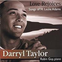 Love Rejoices: Songs of H. Leslie Adams by Darryl Taylor