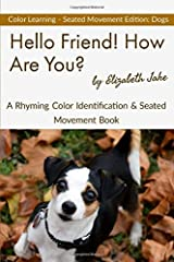 Hello Friend!  How Are You? - Color Seated Movement Edition: Dogs: A Rhyming Color Identification & Seated Movement Book (Hello Friends Colors: Dogs) ペーパーバック