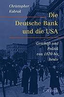 Die Deutsche Bank und die USA: Geschaefte und Politik von 1870 bis heute