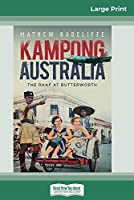 Kampong Australia: The RAAF at Butterworth (16pt Large Print Edition)