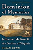 Dominion of Memories: Jefferson, Madison & the Decline of Virginia