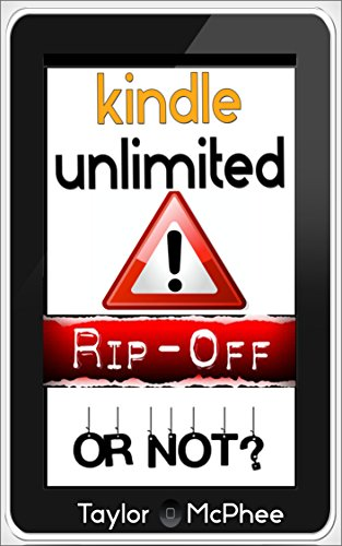 Kindle Unlimited: RIP OFF Or Not? (English Edition) -