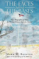 The Faces Behind the Bases: Brief Biographies of those for Whom our Military Bases Are Named